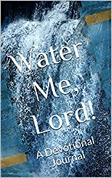 Water Me, Lord!: A Devotional Journal