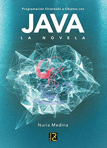 Programación Orientada a Objetos con JAVA. La novela por Nuria Medina