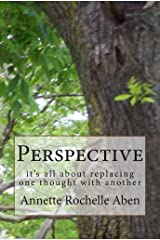 Perspective: it's all about replacing one thought with another Kindle Edition