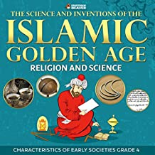 The Science and Inventions of the Islamic Golden Age - Religion and Science | Children's Islam Books (English Edition)