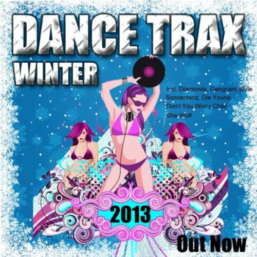 Dance Trax Winter 2013 (Incl. Diamonds, Gangnam Style, Sonnentanz, Die Young, Don't You Worry Child, She Wolf)