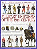 An Illustrated Encyclopaedia of Military Uniforms of the 19th Century: A Stunning Exp...