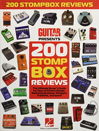200 Stompbox Reviews: The Ultimate Buyer\'s Guide for Fans of Effects Pedals, Switching Systems, Flangers, Tremolos, and More! (Guitar Book)