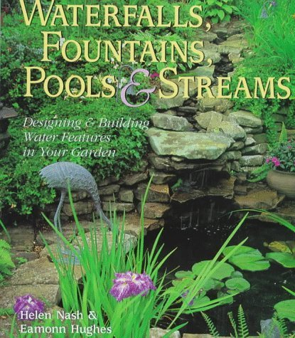 Waterfalls, Fountains, Pools & Streams: Designing & Building Water Features in Your Garden by Helen Nash (1997-11-03)