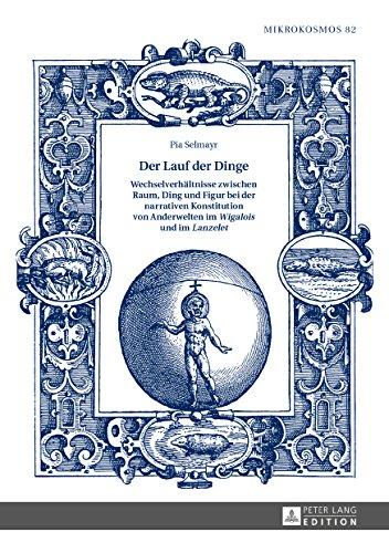 Der Lauf der Dinge. Wechselverhaeltnisse zwischen Raum, Ding und Figur bei der narrativen Konstitution von Anderwelten im «Wigalois» und im «Lanzelet» (Mikrokosmos 82)