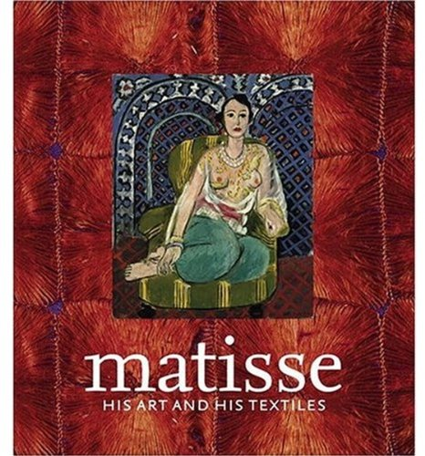 Matisse, His Art and His Textiles: The Fabric of Dreams (Musee Du Textile Et Du Costume)