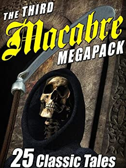 The Third Macabre MEGAPACK®: 25 Classic Tales of Horror by [Atherton, Gertrude, Hearn, Lafcadio]