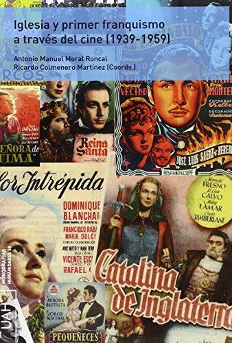 IGLESIA Y PRIMER FRANQUISMO A TRAVÉS DEL CINE (1939-1959) (Monografías Humanidades)