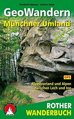 GeoWandern Münchner Umland Alpenvorland und Alpen zwischen Lech und 40 Touren