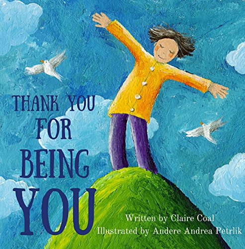 Children's Picture Book: Thank You For Being You: Books For Kids, Building Self Confidence And Self Esteem, Rhyming, Preschool Books, Age 2-6. (celebrating Parent's Love For Child) por Andere Andrea Petrlik epub