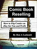 Comic Book Reselling: How to Flip Comics on eBay for Fun and Profit (English Edition)