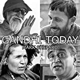 Gandhi Today: A Report on India's Gandhi Movement and Its Experiments in Nonviolence and Small Scale Alternatives (25th Anniversary Edition)