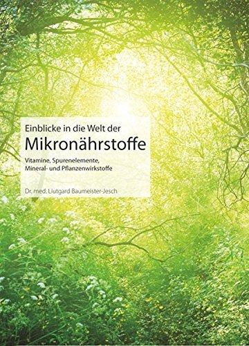 Einblicke in die Welt der Mikronährstoffe: Vitamine, Spurenelemente, Mineral- und Pflanzenwirkstoffe (Fit fürs Leben Verlag in der Natura Viva Verlags GmbH)