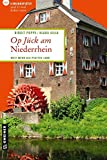 Op Jück am Niederrhein: 66 Lieblingsplätze und 11 mal lecker essen (Lieblingsplätze im GMEINER-Verlag) - Birgit Poppe, Klaus Silla