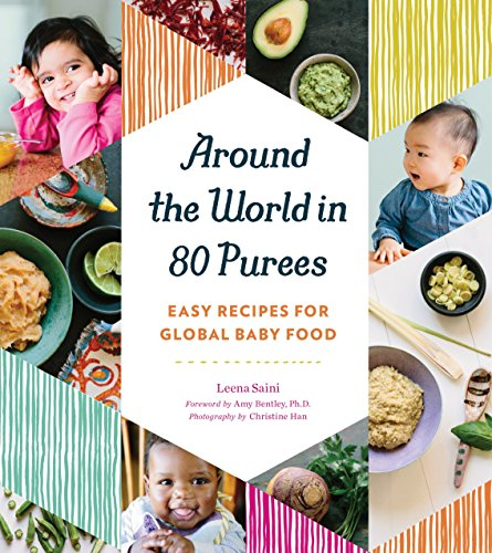 Around The World In 80 Purees: Easy Recipes for Global Baby Food por Leena Saini