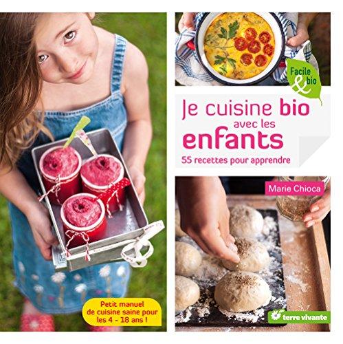 Je cuisine bio avec les enfants : 55 recettes pour apprendre