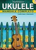 Ukulele manuale completo. Livello base e intermedio. Con CD Audio