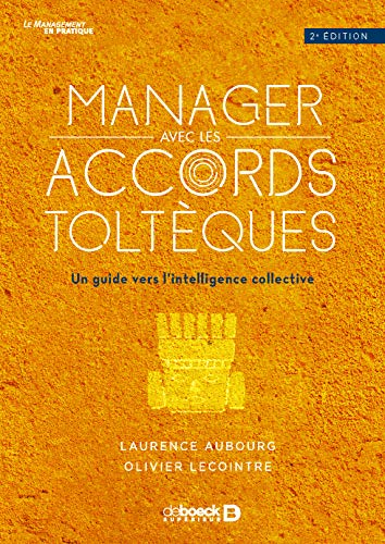 Manager avec les accords toltèques : Un guide vers l'intelligence collective par  Laurence Aubourg, Olivier Lecointre, Bruno Rousset