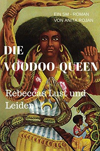 Die Voodoo Queen: Rebeccas Lust und Leiden