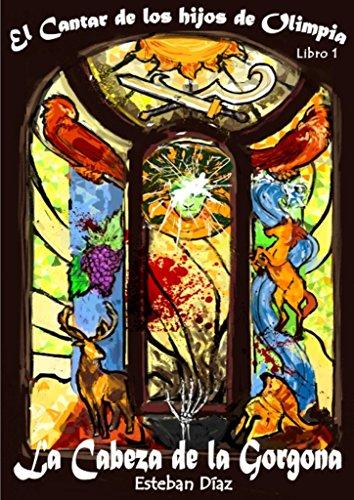 La Cabeza de la Gorgona (El Cantar de los hijos de Olimpia nº 1) por Esteban Díaz