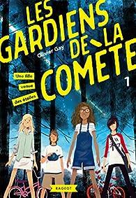 Les gardiens de la comète, tome 1 : Une fille venue des étoiles par Olivier Gay