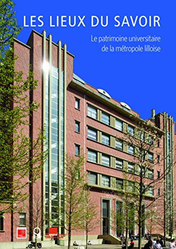 Les Lieux du savoir - Le patrimoine universitaire de la métropole lilloise par Thierry Baert
