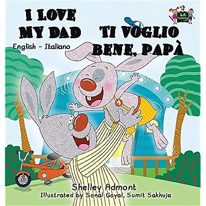 I Love My Dad  Ti Voglio Bene, Papà: English Italian Bilingual Edition