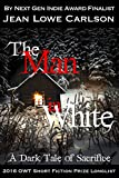 The Man in White: A Dark Tale of Sacrifice: A Short Dark Fantasy Romance for Adults