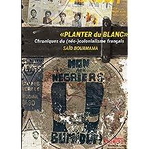 """""""Planter du blanc"""" : Chroniques du (néo-)colonialisme français"""