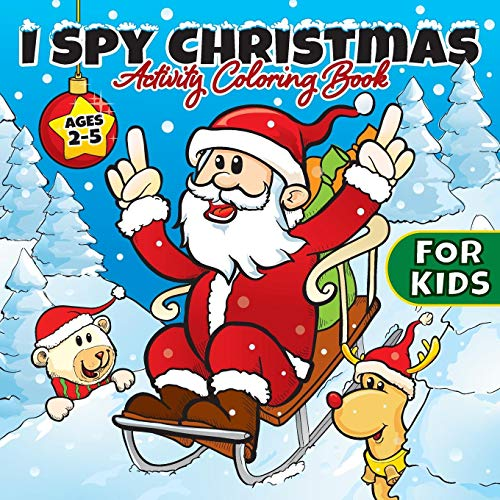 I Spy Christmas Activity Coloring Book For Kids Ages 2-5: Gifts for Toddlers, Boys, Girls, Preschool, 2, 3, 4, 5, & 6 Years Old - Cute Books For Stocking Stuffers Ideas (Stocking Stuffer Ideas)