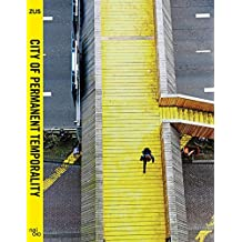 City of Permanent Temporality: The Making of Luchtsingel, Schieblock, Test Site Rotterdam