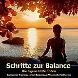 Schritte zur Balance - Die eigene Mitte finden: Autogenes Training, Innere Balance, Muskelentspannung, Achtsamkeit, Meditation