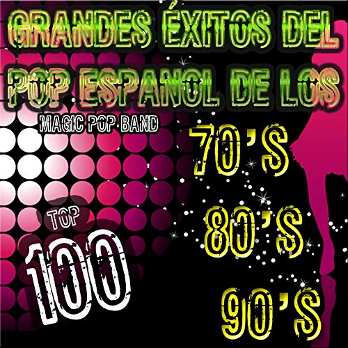 Grandes Éxitos del Pop Español de los 70's 80's y 90's (Top 100)