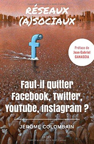 Réseaux (a)sociaux: Faut-il quitter Facebook, Twitter, YouTube, Instagram ? par Jérôme Colombain
