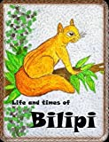Life and Times of Bilipi