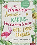 Das Flamingo-Ananas-Kaktus-Wassermelonen-Gute-Laune-Fanbuch: Backen