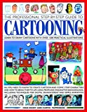 #7: Cartooning, The Professional Step-by-Step Guide to: Learn to draw cartoons with over 1500 practical illustrations; all you need to know to create ... for digital enhancement and simple animation