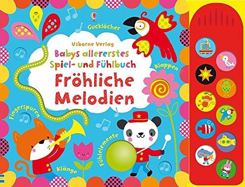 Babys allererstes Spiel- und Fühlbuch: Fröhliche Melodien: ab 6 Monaten