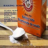 Baking Soda: Learn MOre Things To Do With Baking Soda And Have A Blast Making It (Baking soda, powder, cleaning, beauty tips, bacteria)
