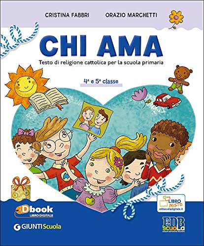 Chi ama. Testo di I.R.C. Per la 4ª e 5ª classe elementare. Con e-book. Con espansione online