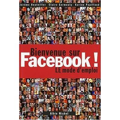 Bienvenue sur Facebook ! : LE mode d'emploi