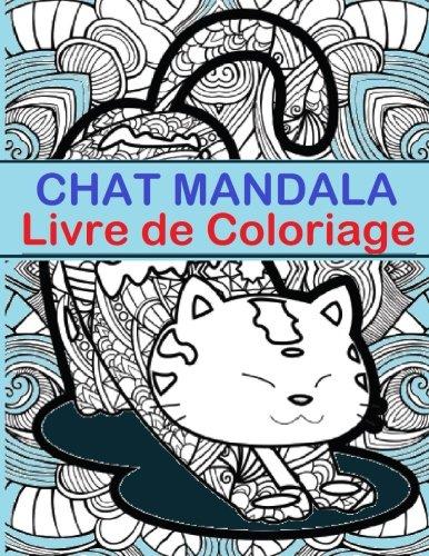 Chat Mandala Livre de Coloriage: Chat Mandala Livre de Coloriage est un livre amusant pour tous les ages - Adultes et enfants semblables peuvent se ... aident a prevenir les marqueurs de couleur.