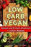 Low Carb VEGAN - SCHNELL & Gesund abnehmen (abnehmen ohne sport, low carb kochbuch,gesund abnehmen, Gesunde Ernährung)