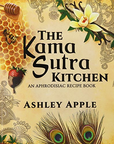 The Kama Sutra Kitchen: An Aphrodisiac Recipe Book by Apple, Ashley (2014) Paperback