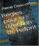 Règles pour la direction de l'esprit - Format Kindle - 0,99 €