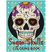 """Sugar Skulls Coloring Book: Day of the Dead For Grown-Ups Tattoo Coloring Book 8.5x11"""" 69 Pages"""
