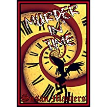 MURDER IN' TIME - THE ACCIDENTAL TIME MACHINE: Or How The World's First Time Machine Saved The World (Also published as, OUTER-TIME'). (A MAX WEISSMAN STORY Book 1)