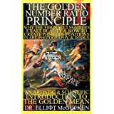 The Golden Number Ratio Principle: Why the Fibonacci Numbers Exalt Beauty and How to Create PHI Compositions in Art, Design, & Photography: An Artistic ... to the Golden Mean (English Edition)
