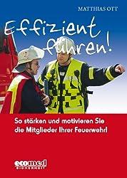 Effizient führen!: So stärken und motivieren Sie die Mitglieder Ihrer Feuerwehr!