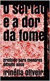 O sertão e a dor da fome: proibido para menores dezoito anos (Portuguese Edition)